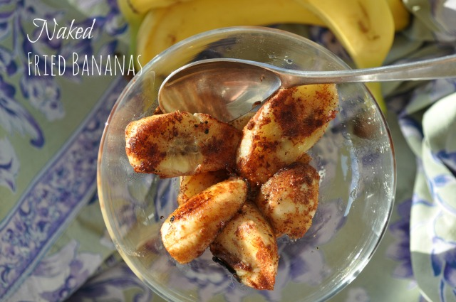 Naked Fried Bananas